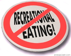 No Recreational Eating!
